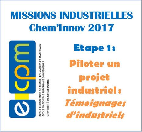 Mission Industrielle Chem'Innov - 1ère étape : Piloter un projet industriel / Témoignages d'industriels partenaires | ECPM Strasbourg | Scoop.it