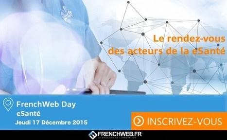 Le FrenchWeb Day eSanté: un rendez-vous à ne pas manquer   cross pond high tech   Scoop.it