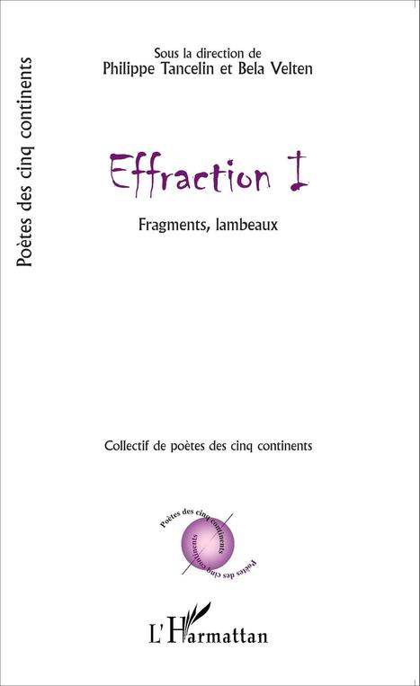 EFFRACTION I - Fragments, lambeaux - Collectif de Poètes des cinq continents, Philippe Tancelin, Bela Velten - Collectif de poètes des cinq continents | PLASTICITIES  «Between matter and form, between experience and consciousness, the active plasticity of the world » | Scoop.it