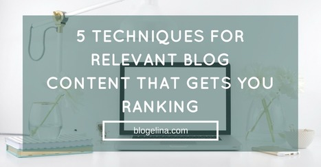 5 Techniques For Relevant Blog Content That Gets You Ranking   Blogelina   Great Blogging Tips   Scoop.it