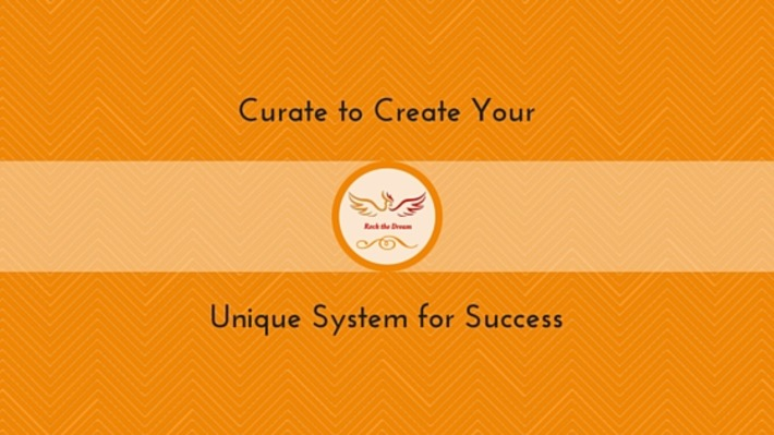 Curate to Create Your Unique System for Success - RockTheDream.co | Social Media Tips | Scoop.it