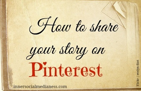 How To Share Your Story On Pinterest | Business 2 Community | How to find and tell your story | Scoop.it