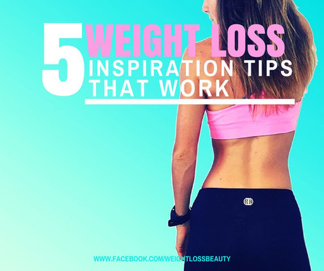 5 Weight Loss Inspiration Tips That Work   something interesting   Scoop.it
