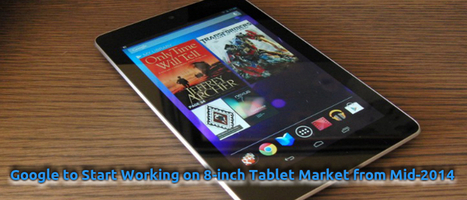 Google to Start Working on 8-inch Tablet Market From Mid-2014 | Technology and Gadgets Geek | Scoop.it