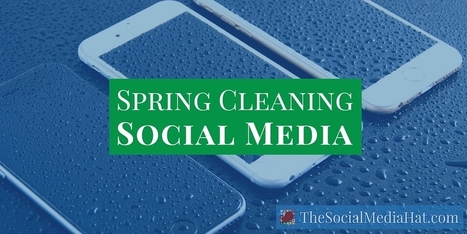 Give Your Social Networks The Spring Cleaning They So Desperately Need | The Content Marketing Hat | Scoop.it