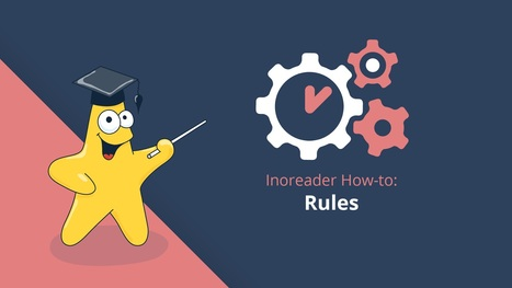 Inoreader How-to: save time with Rules | RSS Circus : veille stratégique, intelligence économique, curation, publication, Web 2.0 | Scoop.it