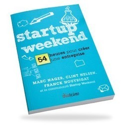 Startup Weekend - 54 heures pour créer une entreprise | Entrepreneuriat | Scoop.it