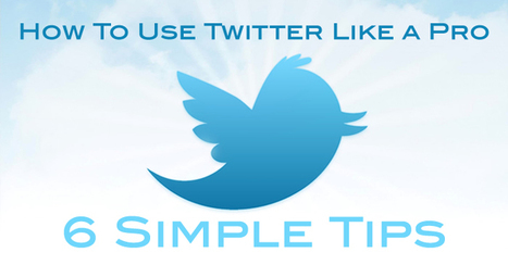 Use Twitter Like a Pro – 6 Simple Tips | MarketingHits | Scoop.it