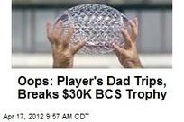 Oops: Player's Dad Trips, Breaks $30K BCS Trophy | MORONS MAKING THE NEWS | Scoop.it