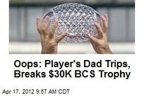 Oops: Player's Dad Trips, Breaks $30K BCS Trophy | MORONS MAKING THE NEWS | Scoop.it