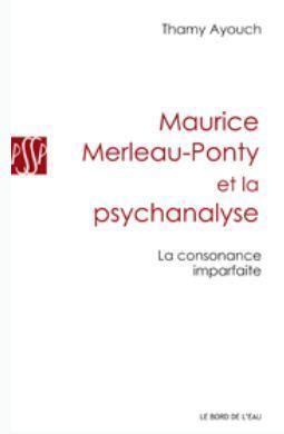 Thamy Ayouch, Maurice Merleau-Ponty et la psychanalyse. La consonance imparfaite | Au commencement du temps | Scoop.it