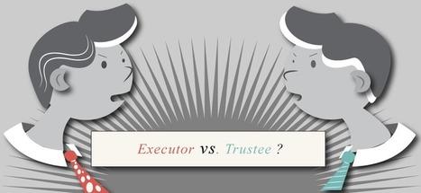 Executor vs. Trustee - Duties Explained - Passare.com Blog | End of Life Management | Scoop.it