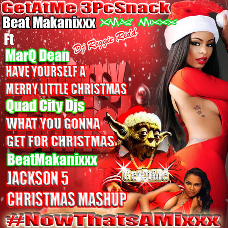 New GetAtMe3PcSnack ft MarQ Dean HAVE YOURSELF A MERRY LITTLE CHRISTMAS #NowThatsAMix | GetAtMe | Scoop.it