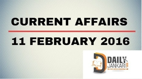 Current Affairs for 11 February 2016 - Daily Jankari - Current Affairs | Daily jankari | Scoop.it