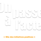 """On passe à l'acte"" le site des initiatives positives 