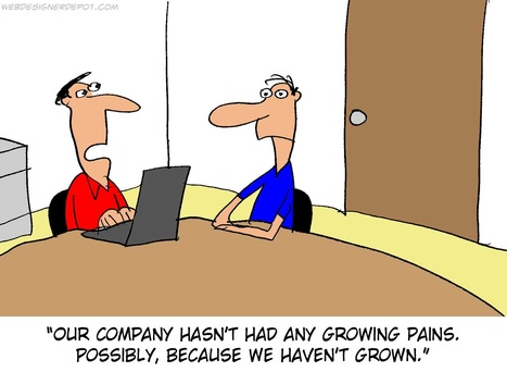 Our company hasn't had any growing pains... Possibly because we haven't grown. | Modern Marketer | Scoop.it