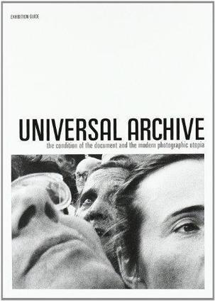 Jorge Ribalta: Universal Archive: The Condition of the Document and the Modern Photographic Utopia (2008) [CA, ES, EN] — Monoskop Log | Research_topic | Scoop.it