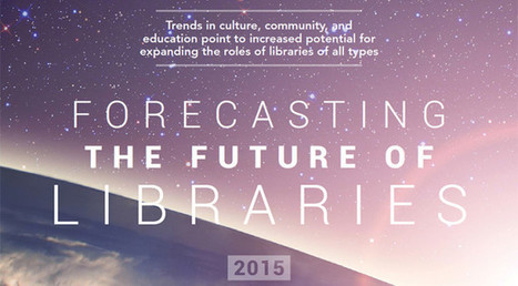 Forecasting the Future of Libraries 2015 | American Libraries Magazine | 21 century Learning Commons | Scoop.it