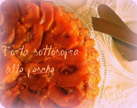 CIBO VINO E PAROLE ...: Torta sottosopra alle pesche | FOOD BLOG | Scoop.it