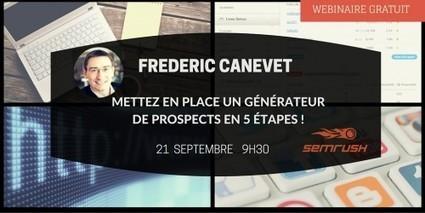 Mettez en place un Générateur de Prospects, les 5 étapes - RDV le Lundi 21 Septembre à 9h30 ! | Entrepreneurs du Web | Scoop.it