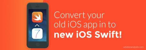 Convert Your Old iOS App in to New iOS Swift for Better Performance | Mobile Apps Development & Enterprise Solutions | Scoop.it