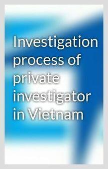 Investigation process of private investigator in Vietnam | private investigation services | Scoop.it