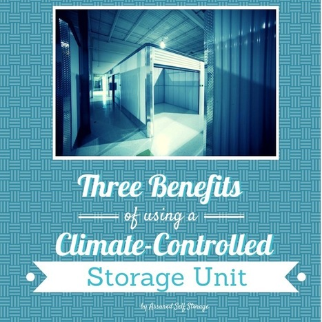 The Benefits of Using A Climate-Controlled Storage - Assured Self Storage | Organization & Storage Tips | Scoop.it