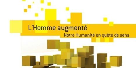 L'Homme augmenté – Notre Humanité en quête de sens | Le pouvoir du transhumanisme | Scoop.it