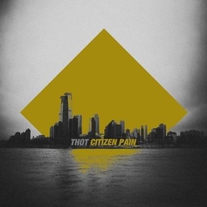 Un nouvel EP pour Thot | Shoot Me Again Webzine. | Citizen Pain Ep - Press and Reviews | Scoop.it