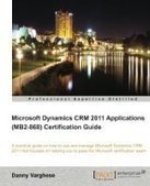 Microsoft Dynamics CRM 2011 Applications (MB2-868) Certification Guide | Download free ebooks | Free ebooks download | Download free ebooks | Scoop.it