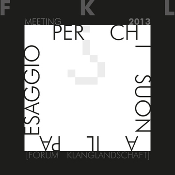 Per chi suona il paesaggio - incontro FKL-I 2013 | DESARTSONNANTS - CRÉATION SONORE ET ENVIRONNEMENT - ENVIRONMENTAL SOUND ART - PAYSAGES ET ECOLOGIE SONORE | Scoop.it