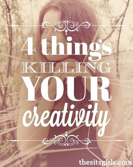 Don't Let These 4 Things Kill Your Creativity | Good News For A Change | Scoop.it