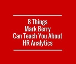 8 Things Mark Berry Can Teach You About HR Analytics | HR Analytics and Big Data @ Work | Scoop.it