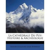 La Cathédrale Du Puy: Histoire & Archéologie (French Edition) | Archéologie | Scoop.it