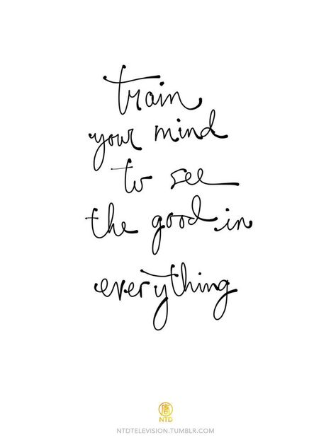Train your mind to see the good in everything. | Grade Nine Religion | Scoop.it
