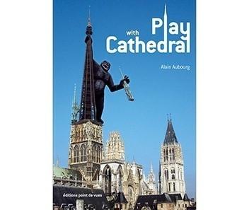 Play with Cathedral un monument dans tous ses états | le livre - parution le 3/12 | éditions point de vues | Spidercauchois | Scoop.it