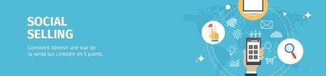 Comment devenir une star de la vente sur LinkedIn | Local Search Marketing (LSM) | Scoop.it