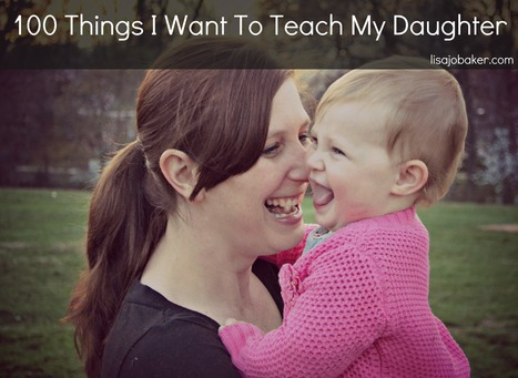 100 Things I want to teach my daughter | Parenting | Scoop.it