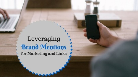 Leveraging Brand Mentions For Marketing & Links | Content Strategy |Brand Development |Organic SEO | Scoop.it