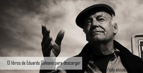 13 libros de Eduardo Galeano para descargar gratis | MOVIMIENTOS SOCIALES | Scoop.it
