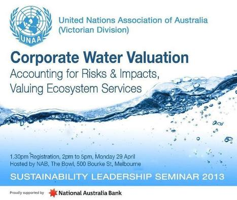 Invitation - UNAA Corporate Water Valuation Seminar - 29 April, Melbourne | The Value of Water | Scoop.it