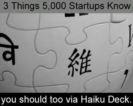 3 Things 5,000 Startup Entrepreneurs Know You Should Too via @HaikuDeck | Startup Revolution | Scoop.it