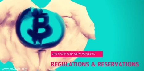 Bitcoin for Nonprofit Organizations – Regulations and Reservations - newsBTC | Peer2Politics | Scoop.it