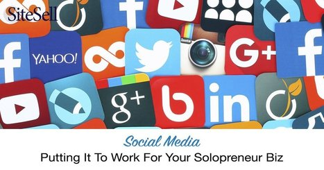 Social Media - Putting It To Work For Your Solopreneur Biz - The SiteSell Blog | The Content Marketing Hat | Scoop.it