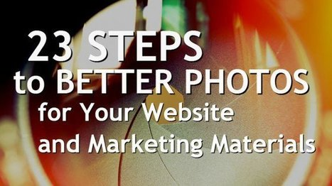 23 Steps to Better Photos for Your Website and Marketing Materials | MarketingHits | Scoop.it