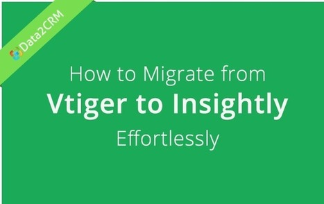 Vtiger to Insightly: Indulge the Process of Automated Migration [Tutorial] | CRM Reviews | Scoop.it