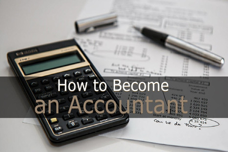 How to Become an Accountant | Great Advice For Career and Leadership | Scoop.it
