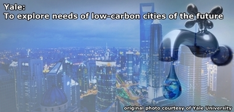 Yale team to explore needs low carbon cities of the future | Save the Water | Water Education | Scoop.it