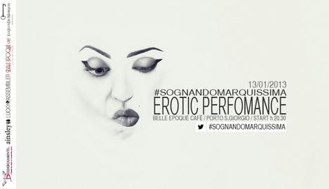 #SognandoMarquissima, erotic performance. 13.01.2013 Belle Epoque Cafè, Porto S.Giorgio.   La seduzione, un'arte che nasce dai desideri.   Scoop.it