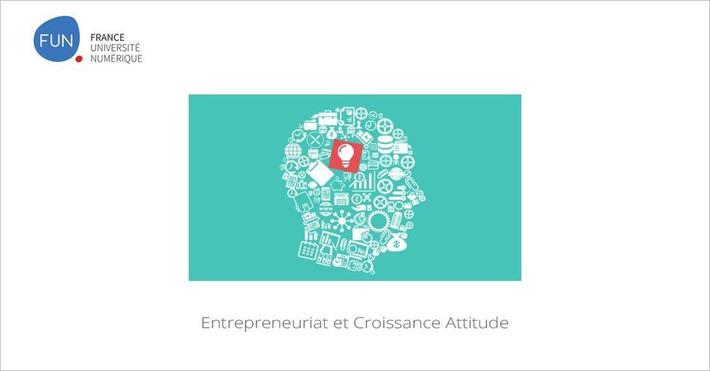 [Today] #MOOC Entrepreneuriat et Croissance Attitude | MOOC Francophone | Scoop.it